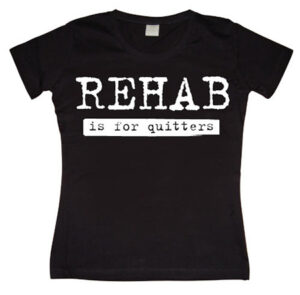 Rehab Is For Quitters Girly T-shirt